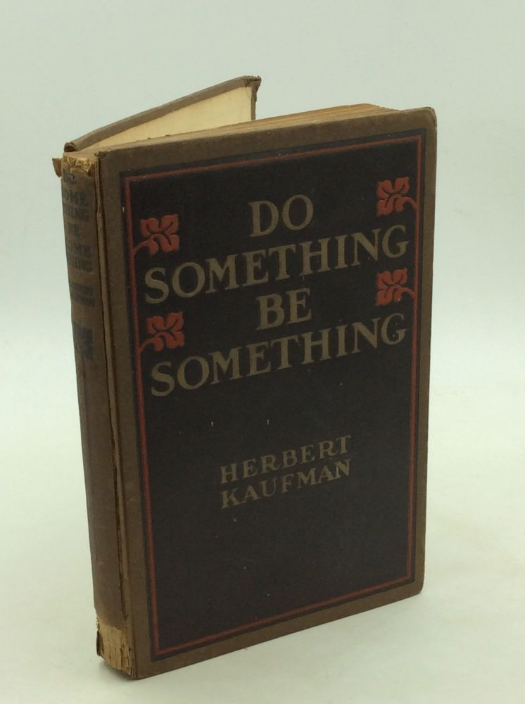 DO SOMETHING! BE SOMETHING! A New Philosophy of Human Efficiency. Herbert Kaufman.