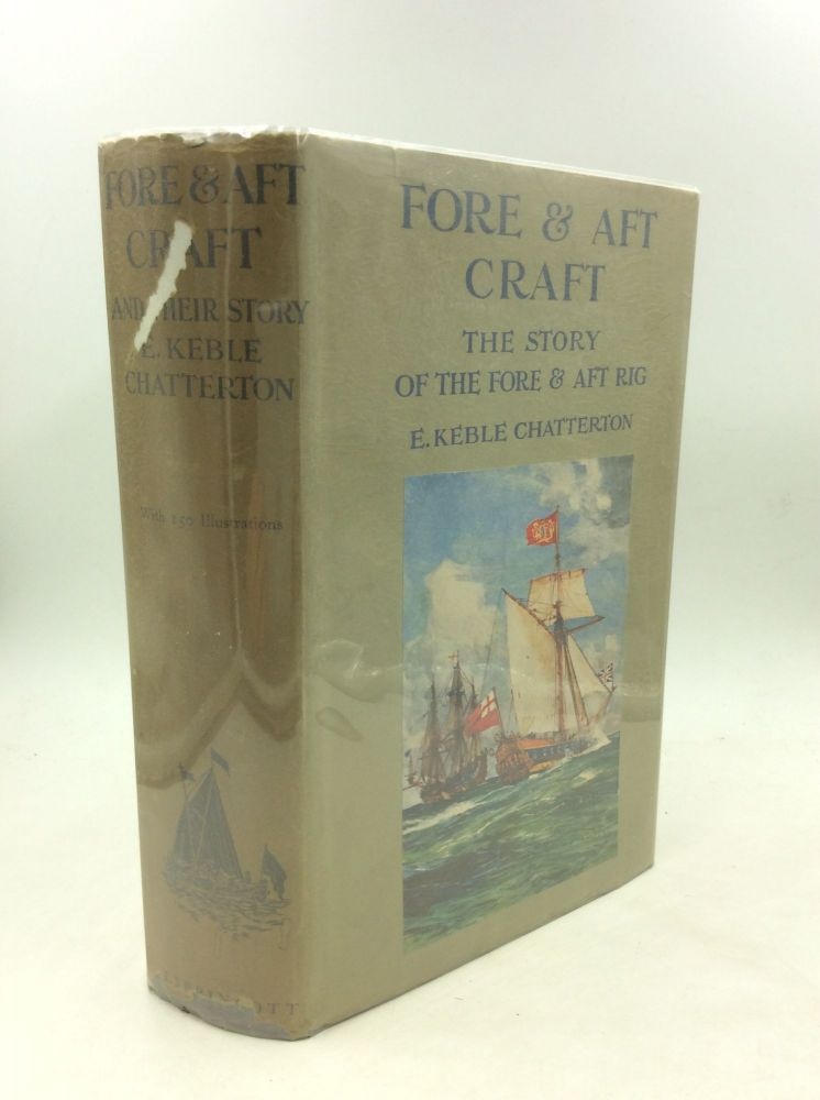 FORE & AFT CRAFT AND THEIR STORY: An Account of the Fore & Aft Rig from the Earliest Times to the Present Day. E. Keble Chatterton.
