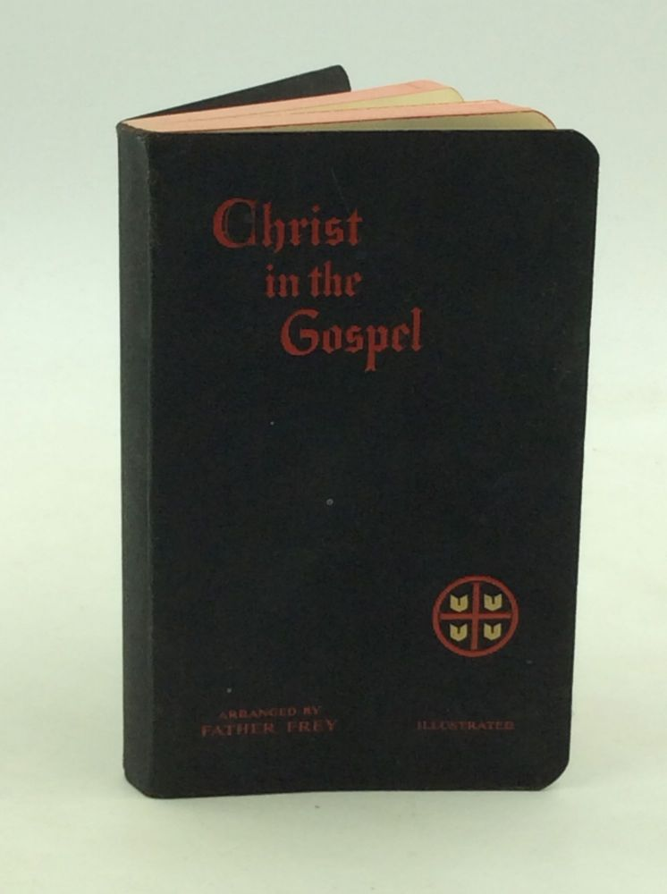 CHRIST IN THE GOSPEL: The Life of Christ by the Four Evangelists. arr Father Frey.