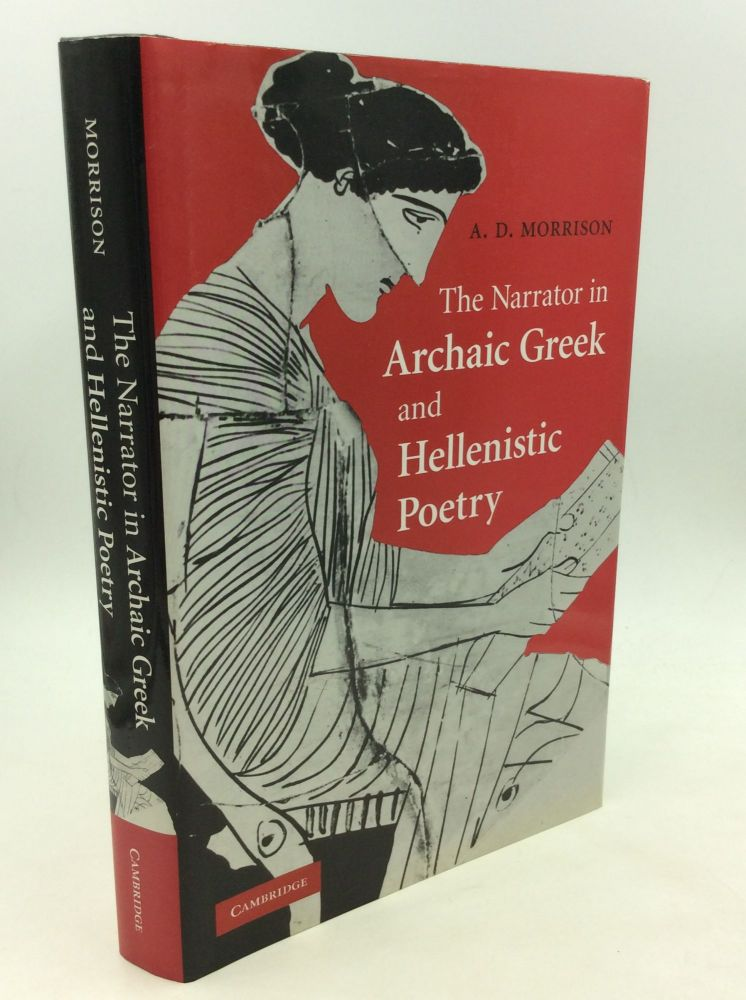 THE NARRATOR IN ARCHAIC GREEK AND HELLENISTIC POETRY. A D. Morrison.