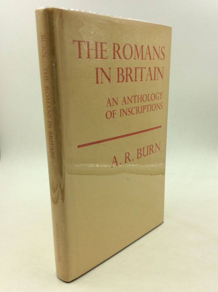 THE ROMANS IN BRITAIN: An Anthology of Inscriptions with Translations and a Running Commentary. A R. Burn.