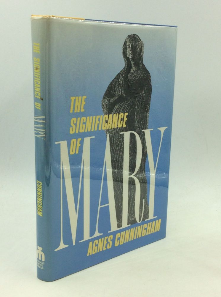 THE SIGNIFICANCE OF MARY. Agnes Cunningham.