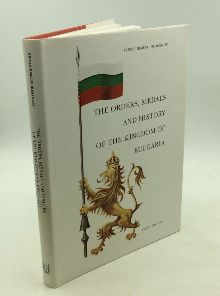 THE ORDERS, MEDALS AND HISTORY OF THE KINGDOM OF BULGARIA. Prince Dimitri Romanoff.