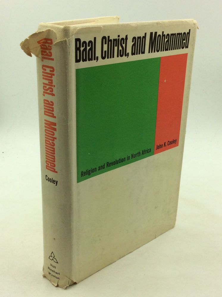 BAAL, CHRIST, AND MOHAMMED: Religion and Revolution in North Africa. John K. Cooley.