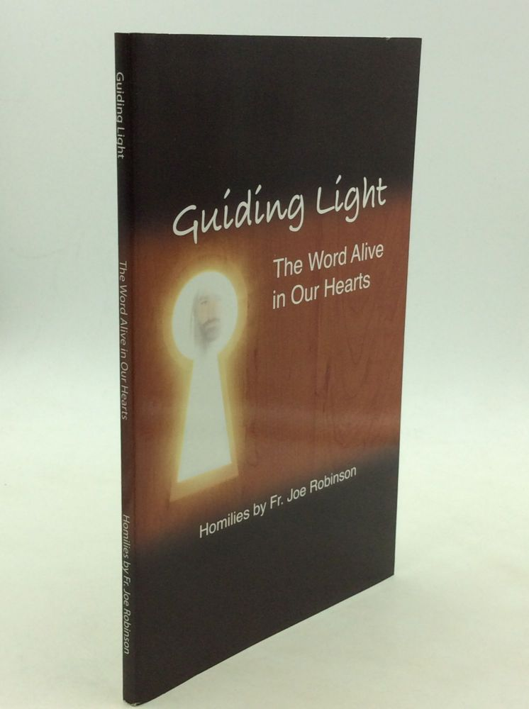 GUIDING LIGHT: The Word Alive in Our Hearts. Fr. Joe Robinson.