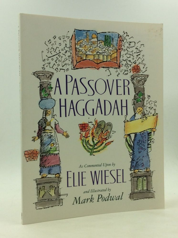 A PASSOVER HAGGADAH as Commented upon by Elie Wiesel and Illustrated by Mark Podwal. Elie Wiesel.