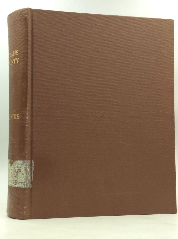 PORTRAIT AND BIOGRAPHICAL RECORD OF ADAMS COUNTY, ILLINOIS, Containing Biographical Sketches of Prominent and Representative Citizens, Together with Biographies and Portraits of All the Presidents of the United States.
