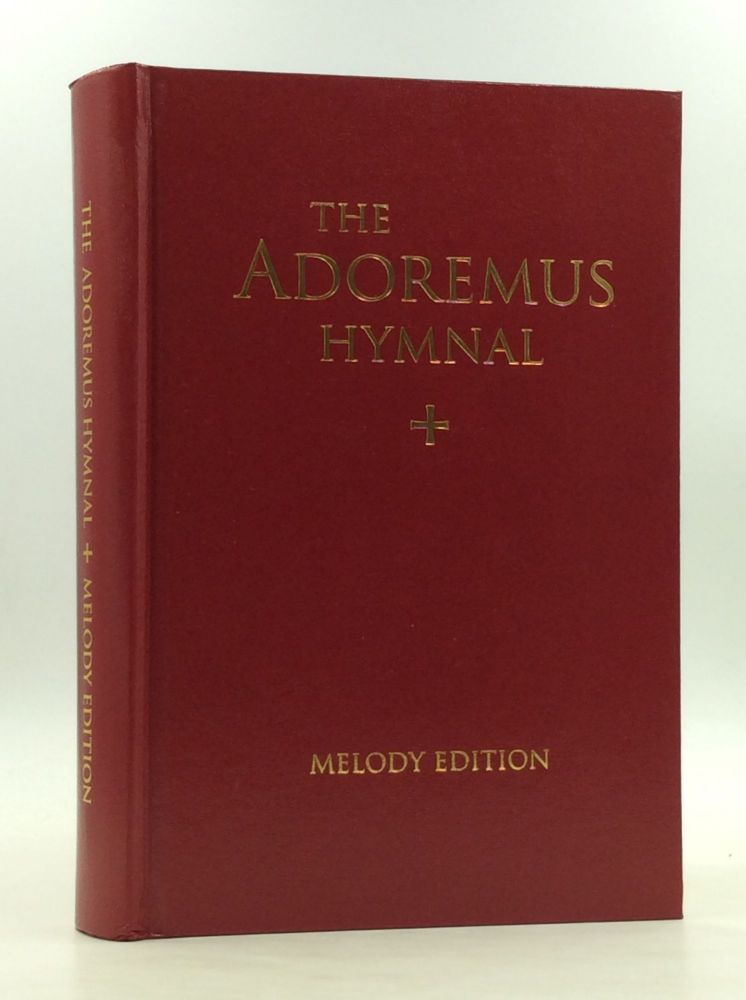THE ADOREMUS HYMNAL: A Congregational Hymnal Including the Ordinary of Mass, Chants and Music for Sung Masses, and Hymns for Liturgical Feasts, Seasons, Occasions, and Devotions. Society for the Renewal of the Sacred Liturgy Adoremus.