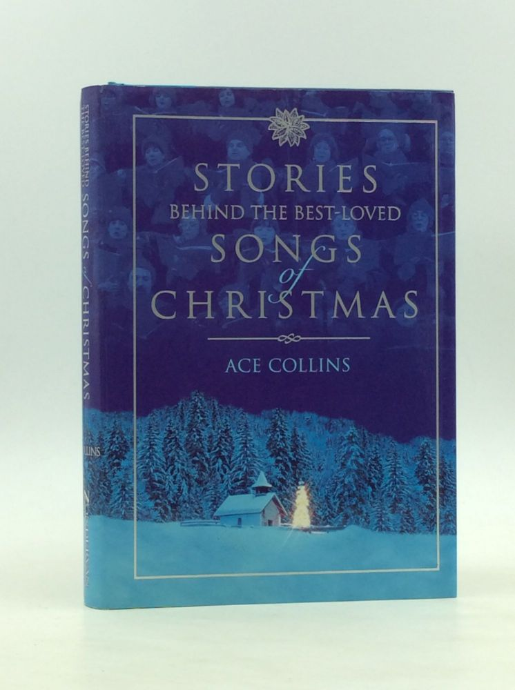 STORIES BEHIND THE BEST-LOVED SONGS OF CHRISTMAS. Ace Collins.