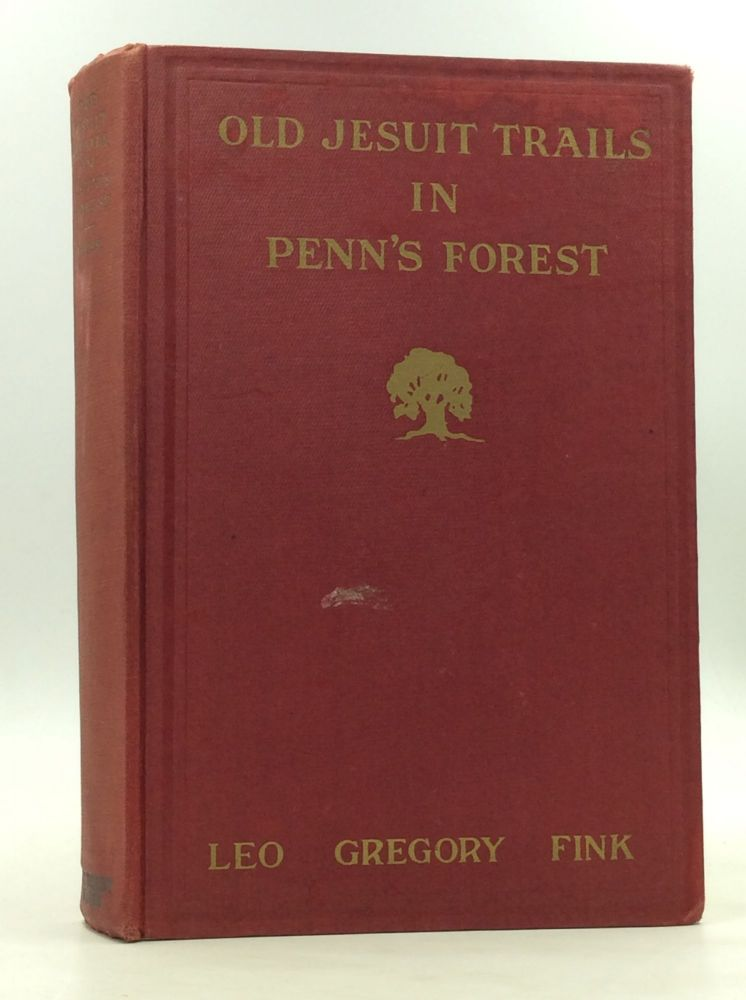 OLD JESUIT TRAILS IN PENN'S FOREST: The Romance of Catholicism Told in the Footprints of the Pioneer Missionaries in Pennsylvania. Leo Gregory Fink.