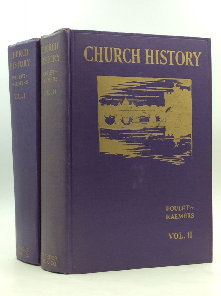 A HISTORY OF THE CATHOLIC CHURCH for the Use of Colleges, Seminaries, and Universities, Volumes I-II. Dom Charles Poulet.