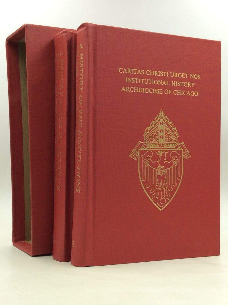 CARITAS CHRISTI URGET NOS: A History of the Offices, Agencies, and Institutions of the Archdiocese of Chicago, Volumes I-II. ed Msgr. Harry C. Koenig.