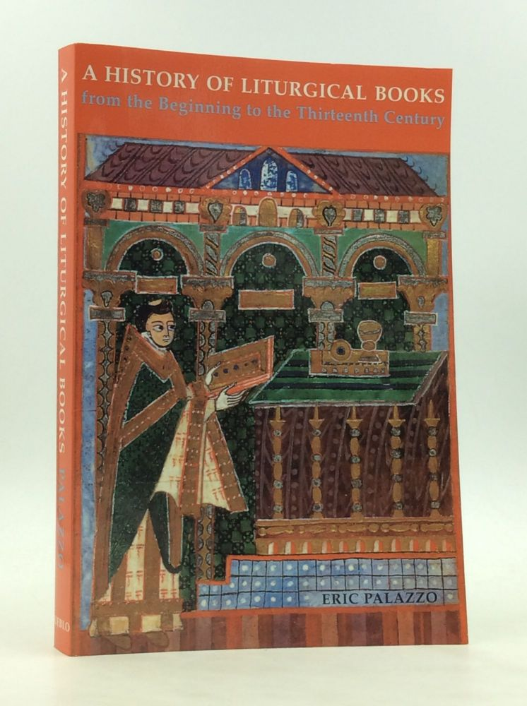A HISTORY OF LITURGICAL BOOKS from the Beginning to the Thirteenth Century. Eric Palazzo.