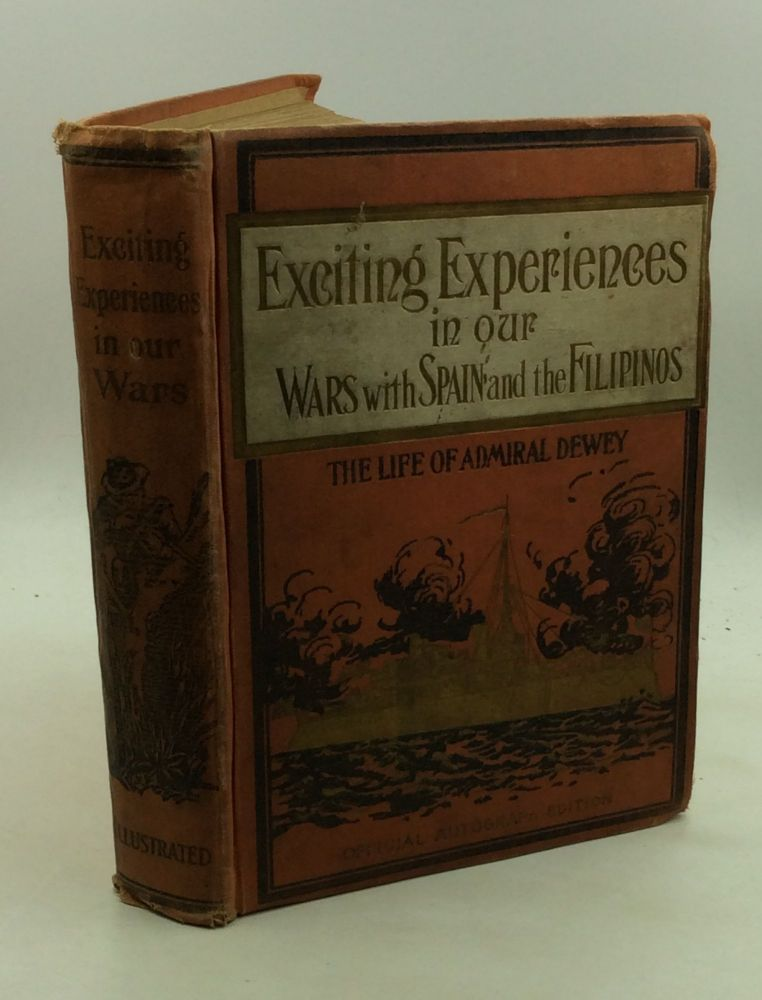 EXCITING EXPERIENCES IN OUR WARS WITH SPAIN AND THE FILIPINOS. ed Marshall Everett.