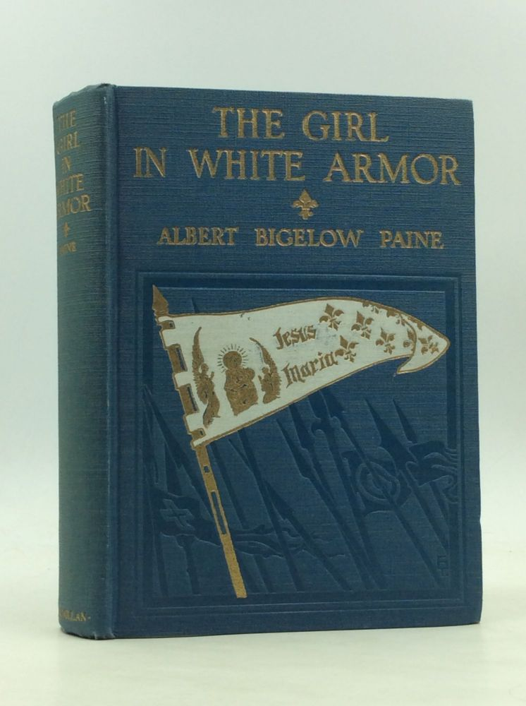 THE GIRL IN THE WHITE ARMOR: The True Story of Joan of Arc. Albert Bigelow Paine.