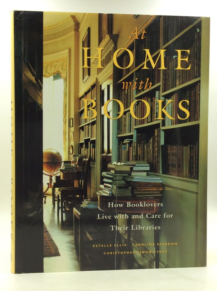 AT HOME WITH BOOKS: How Booklovers Live with and Care for Their Libraries. Caroline Seebohm Estelle Ellis, Christopher Simon Sykes.