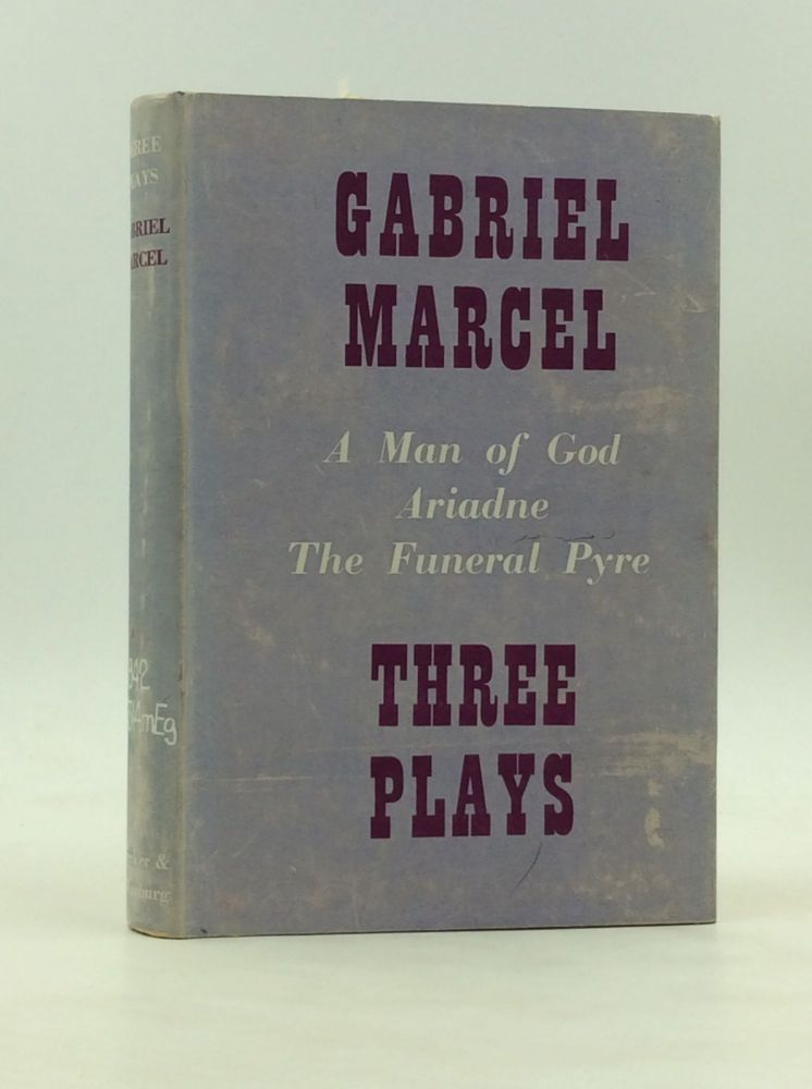 A MAN OF GOD / ARIADNE / THE FUNERAL PYRE: Three Plays with a Preface on The Drama of the Soul in Exile. Gabriel Marcel.