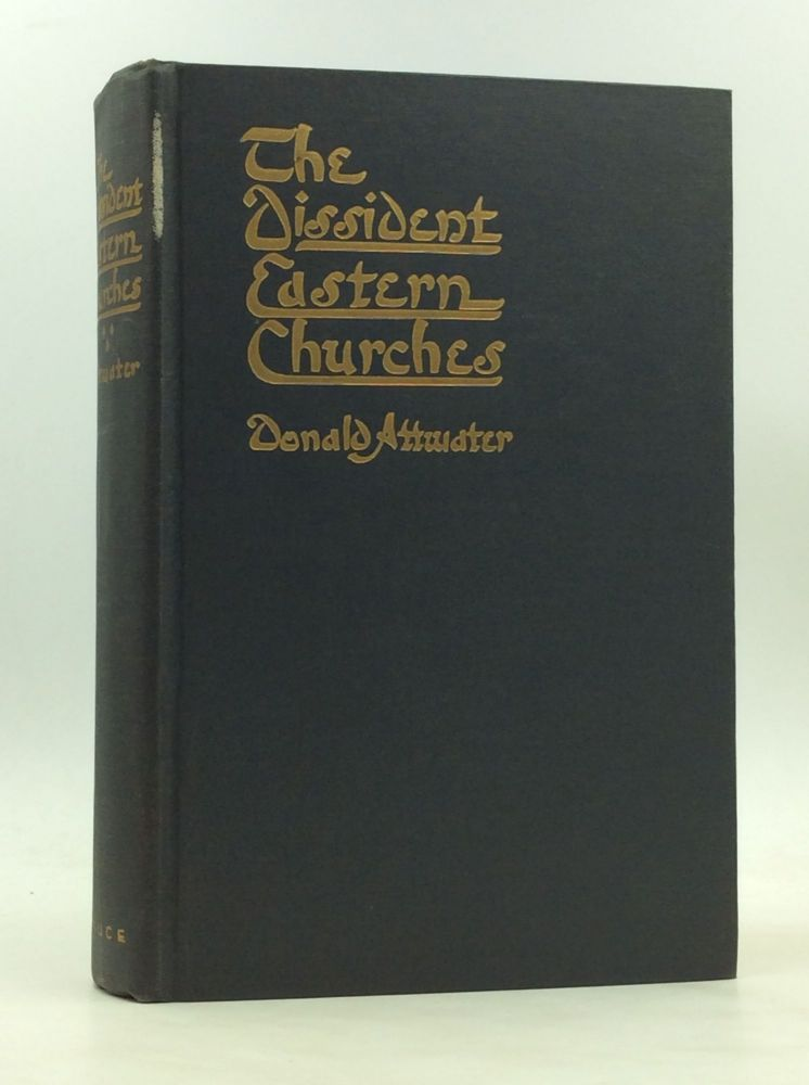 THE DISSIDENT EASTERN CHURCHES. Donald Attwater.
