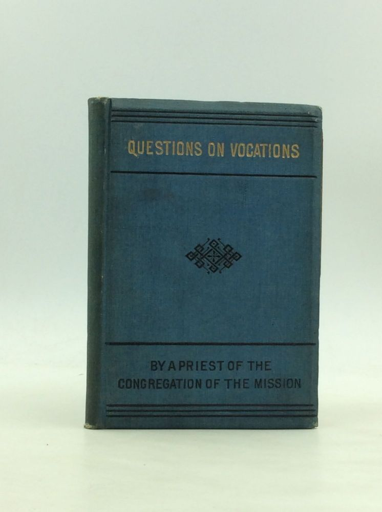 QUESTIONS ON VOCATIONS: A Catechism Principally for Parochial Schools, Academies and Colleges. A priest of the congregation of the mission.