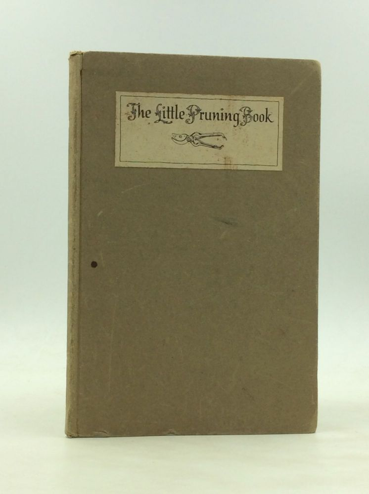 THE LITTLE PRUNING BOOK: An Intimate Guide to the Surer Growing of Better Fruits and Flowers. F F. Rockwell.