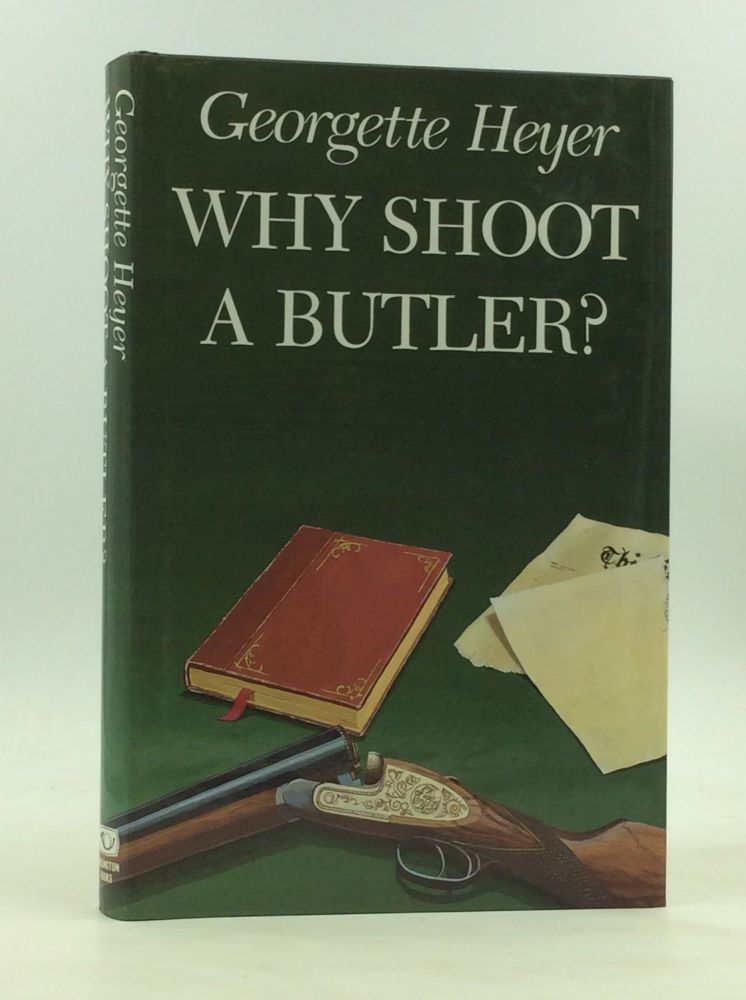WHY SHOOT A BUTLER? Georgette Heyer.