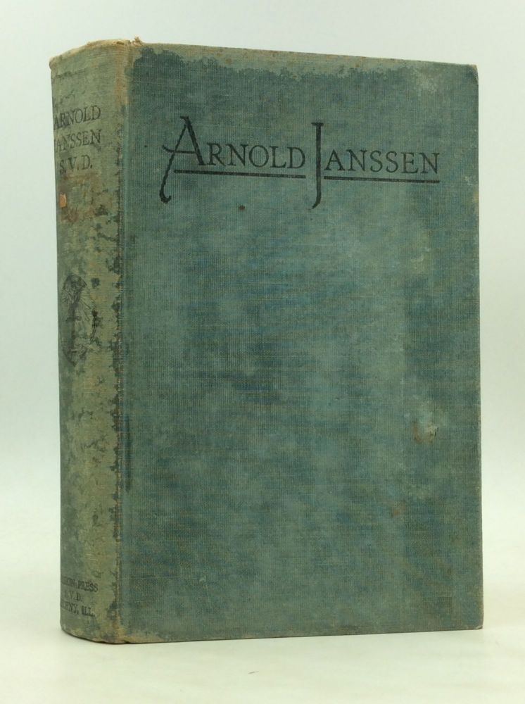 LIFE OF ARNOLD JANSSEN, Founder of the Society of the Divine Word and of the Missionary Congregation of the Servants of the Holy Ghost. Herman Fischer.