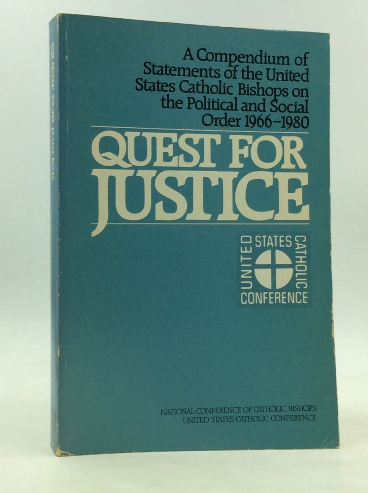 QUEST FOR JUSTICE: A Compendium of Statements of the United States Catholic Bishops on the Political and Social Order 1966-1980. J. Brian Benestad, eds Francis J. Butler.