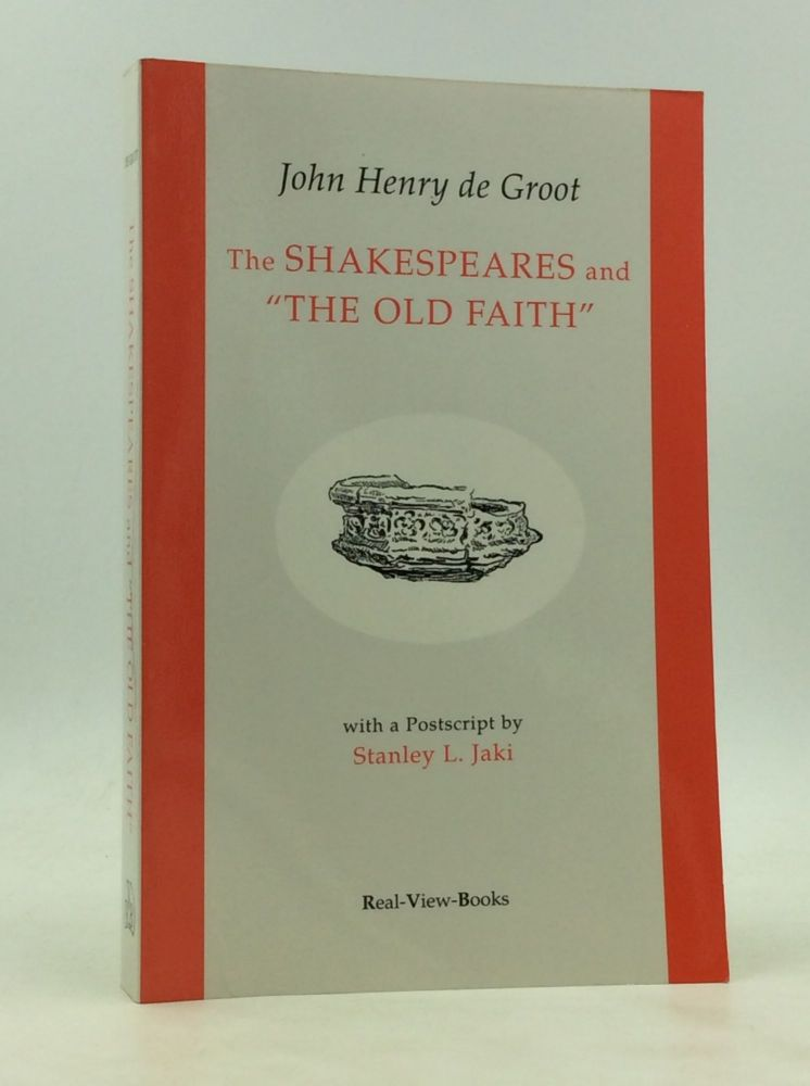 "THE SHAKESPEARES AND ""THE OLD FAITH"" John Henry de Groot."