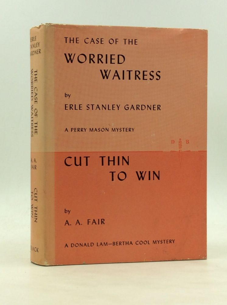 THE CASE OF THE WORRIED WAITRESS / CUT THIN TO WIN. Erle Stanley Gardner, A A. Fair.