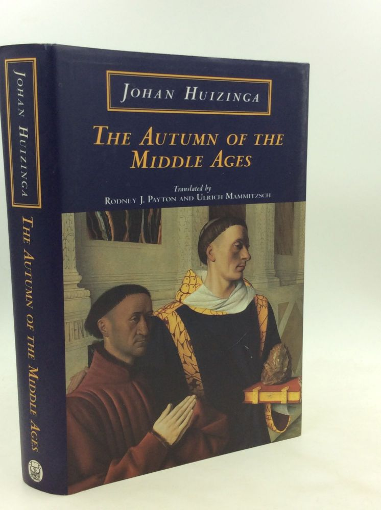 THE AUTUMN OF THE MIDDLE AGES. Johan Huizinga.