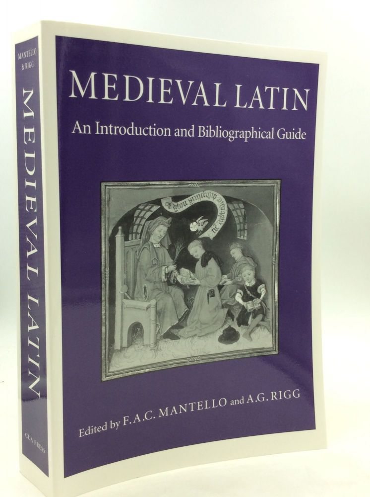 MEDIEVAL LATIN: An Introduction and Bibliographical Guide. F A. C. Mantello, eds A G. Rigg.