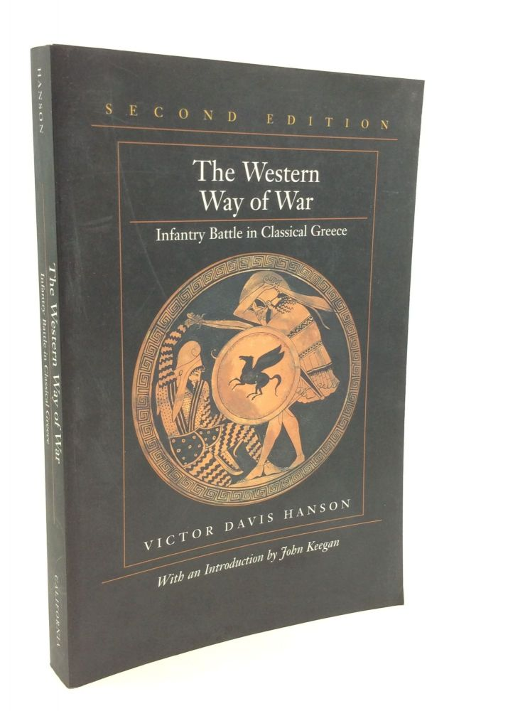 THE WESTERN WAY OF WAR: Infantry Battle in Classical Greece. Victor Davis Hanson.
