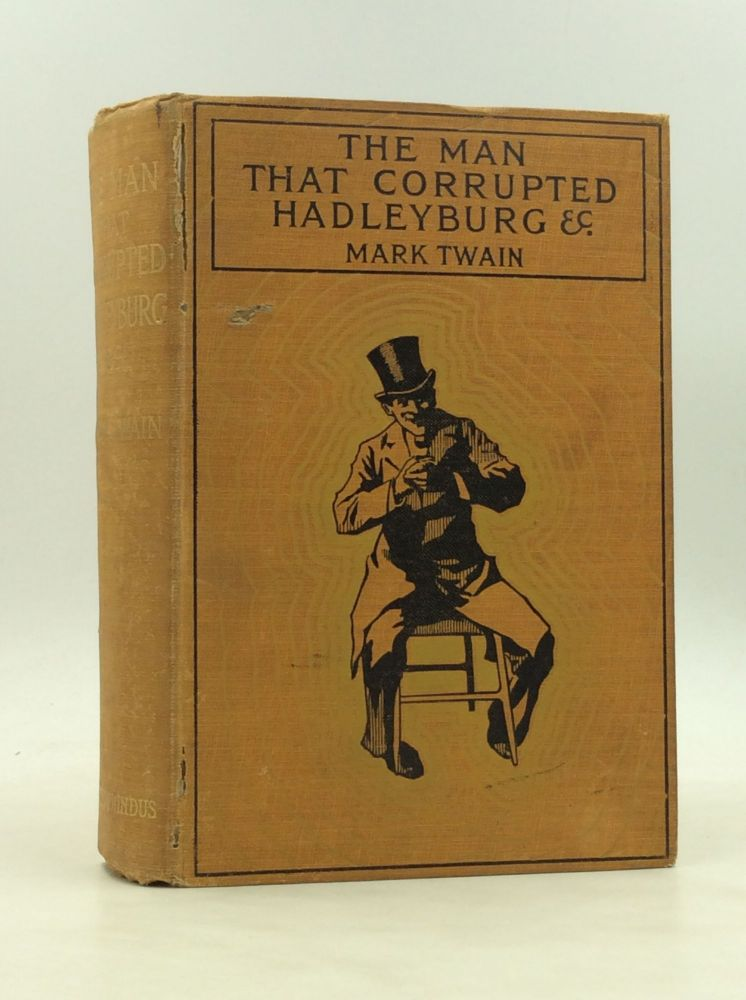 THE MAN THAT CORRUPTED HADLEYBURG and Other Stories and Sketches. Mark Twain.