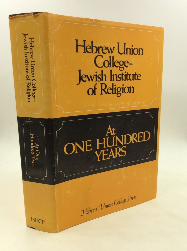 HEBREW UNION COLLEGE - JEWISH INSTITUTE OF RELIGION at One Hundred Years. ed Samuel E. Karff.