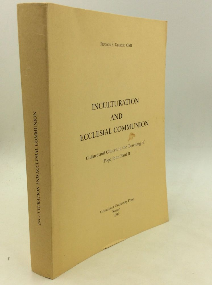 INCULTURATION AND ECCLESIAL COMMUNION: Culture and Church in the Teaching of Pope John Paul II. Francis E. George.