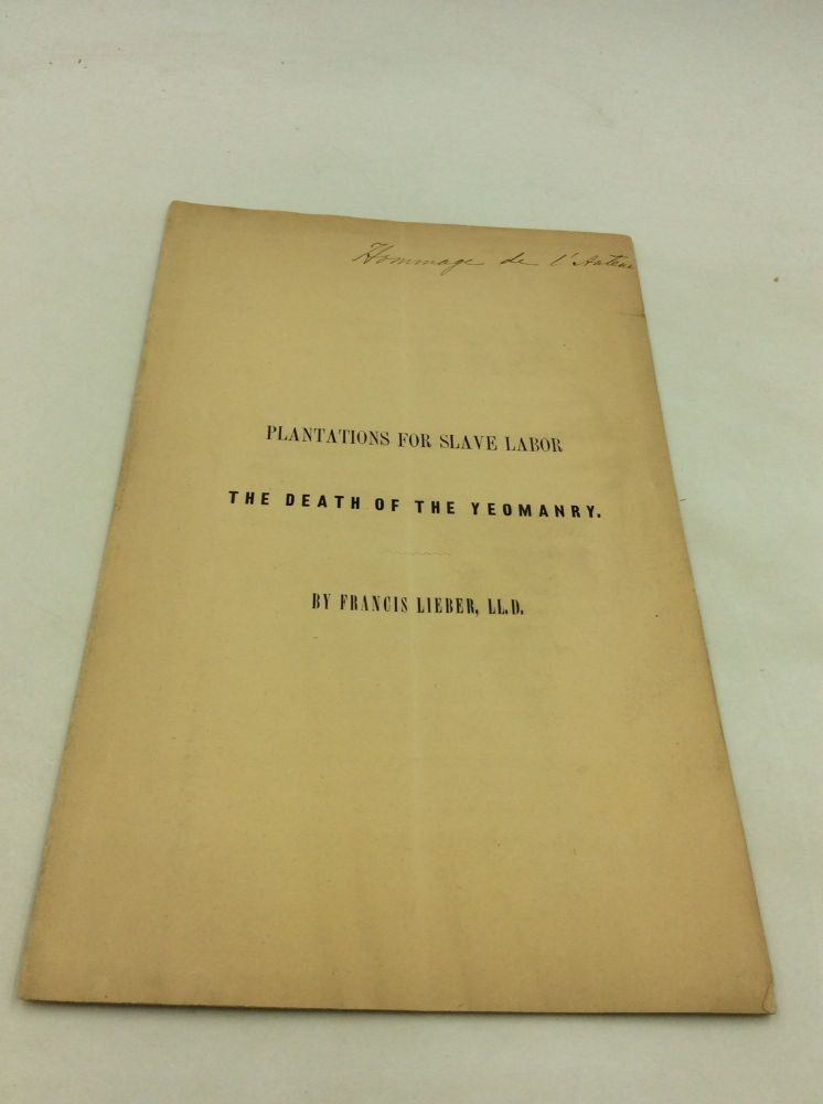 PLANTATIONS FOR SLAVE LABOR: The Death of the Yeomanry. Francis Lieber.
