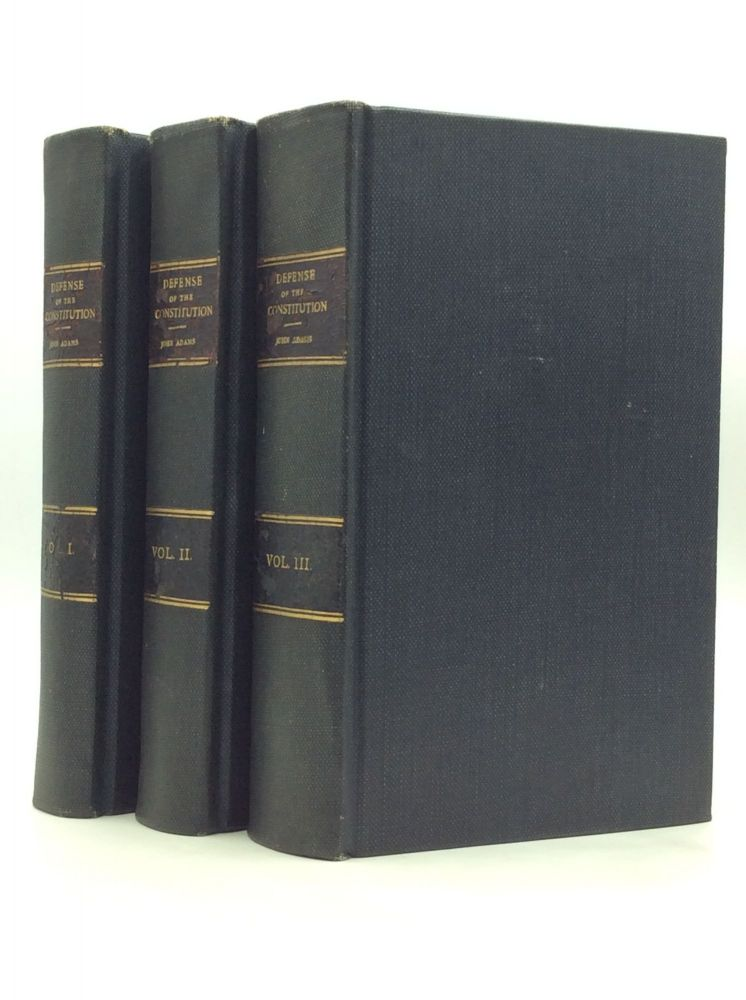 A DEFENCE OF THE CONSTITUTIONS OF GOVERNMENT OF THE UNITED STATES OF AMERICA, against the Attack of M. Turgot in His Letter to Dr. Price, Dated the Twenty-second Day of March, 1778. (3 volumes). John Adams.