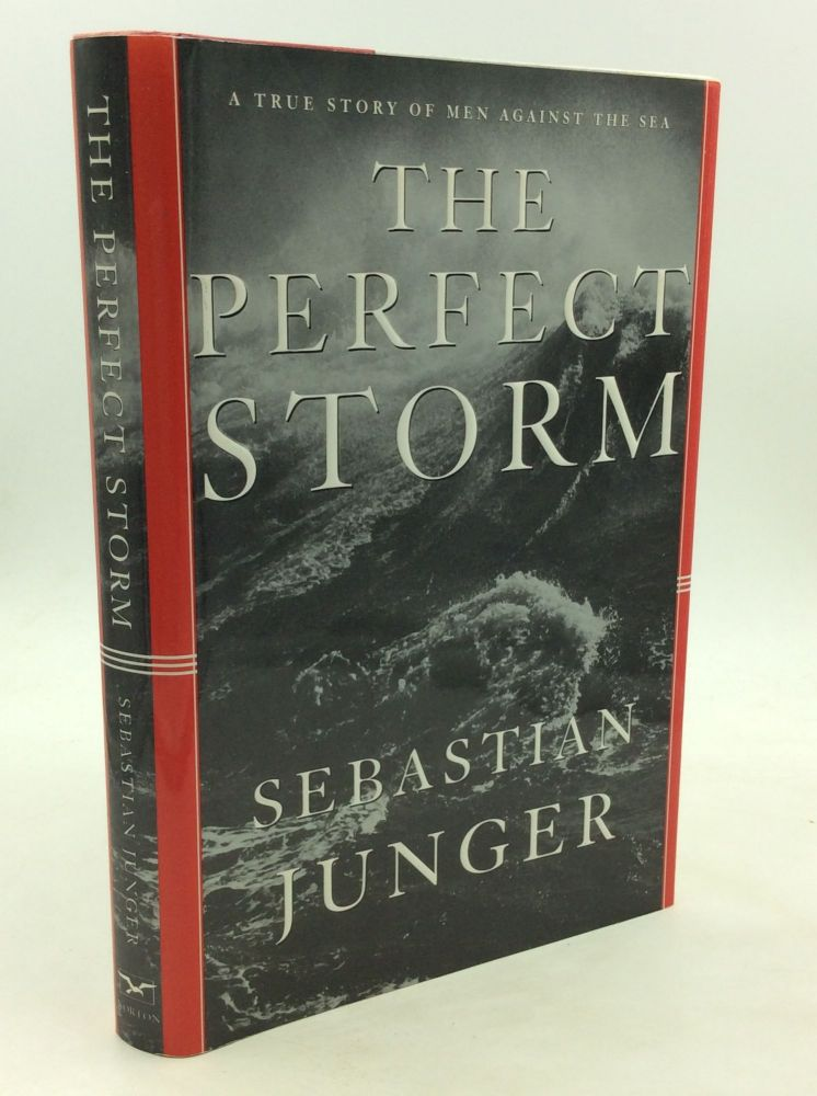 THE PERFECT STORM: A True Story of Men Against the Sea. Sebastian Junger.