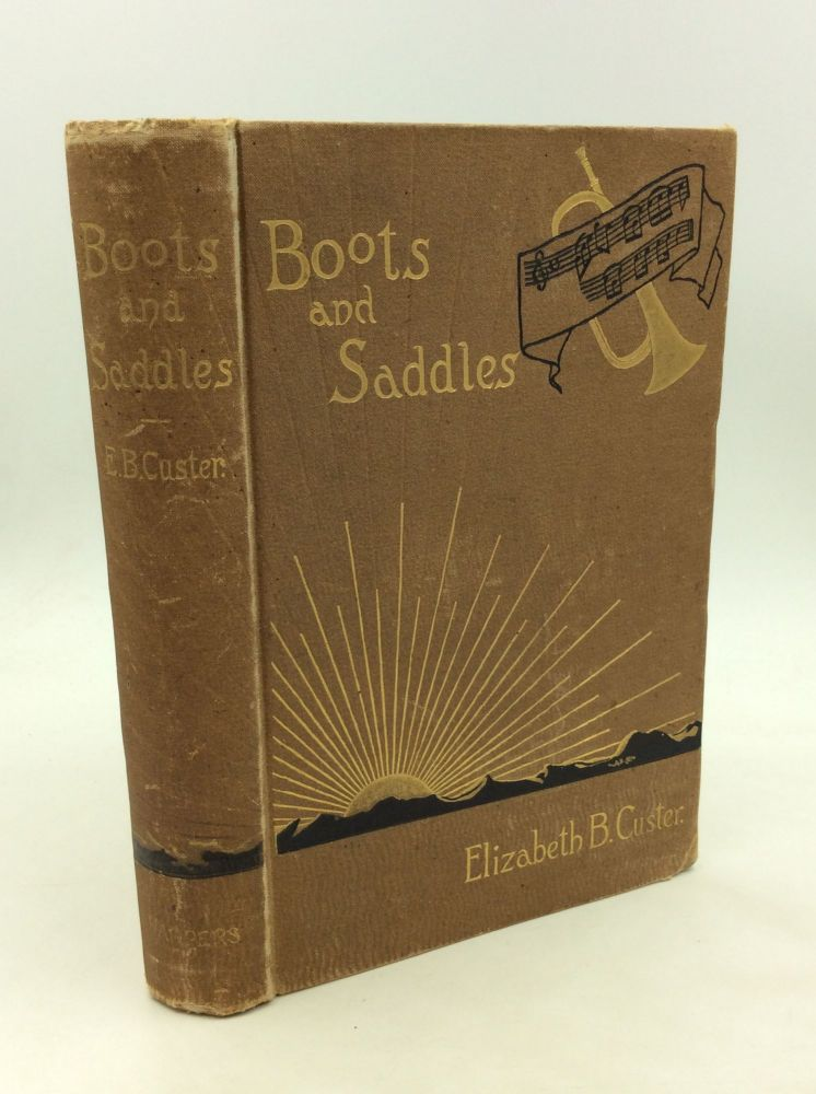 """""""BOOTS AND SADDLES"""" or Life in Dakota with General Custer. Elizabeth B. Custer."""