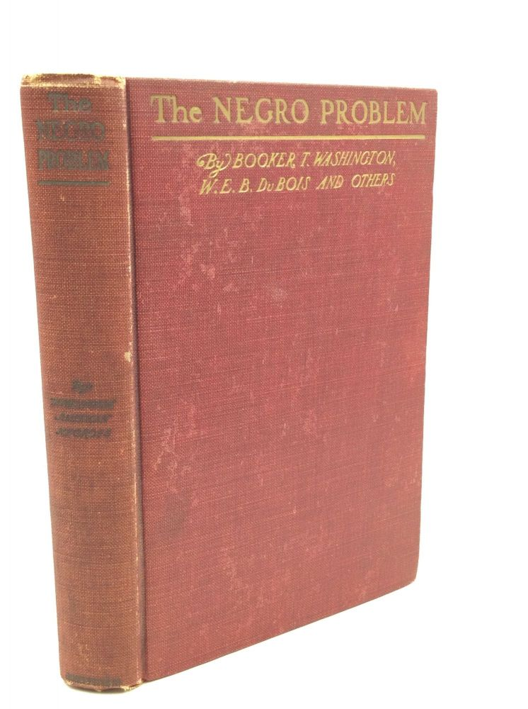 THE NEGRO PROBLEM: A Series of Articles by Representative American Negroes of To-day. W. E. Burghardt DuBois Booker T. Washington, Charles W. Chesnutt, Paul Laurence Dunbar.