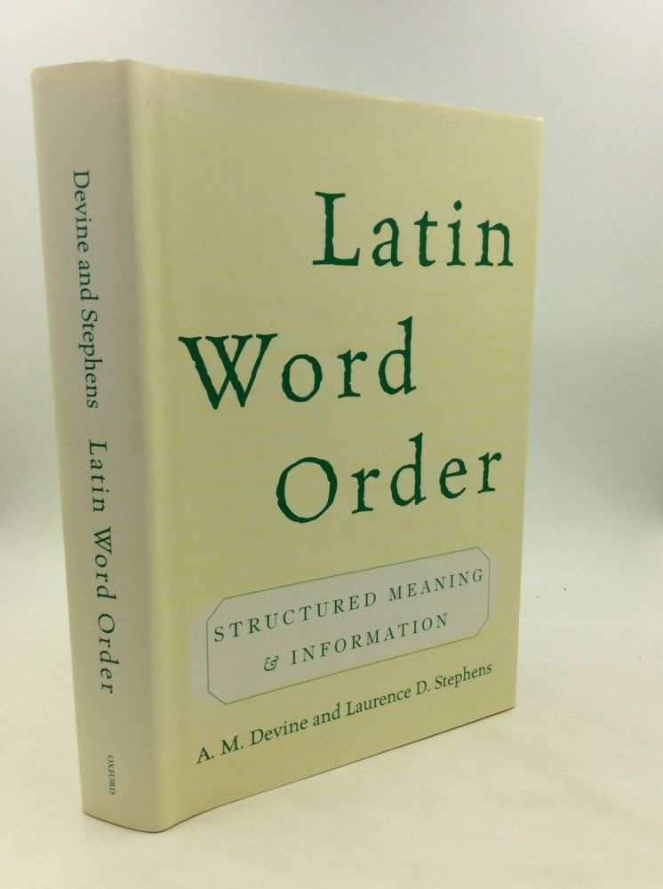 LATIN WORD ORDER: Structured Meaning and Information. A M. Devine, Laurence D. Stephens.