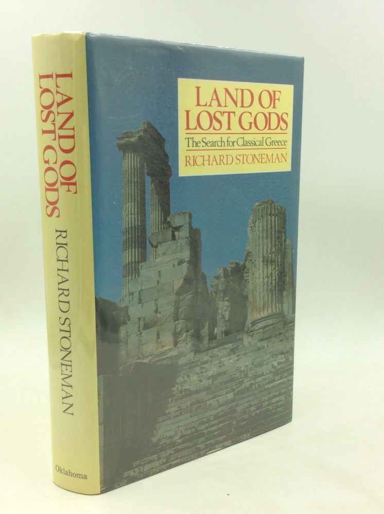 LAND OF LOST GODS: The Search for Classical Greece. Richard Stoneman.