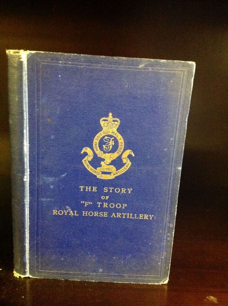 THE STORY OF F TROOP ROYAL HORSE ARTILLERY. LtCol. C. B. Findlay.