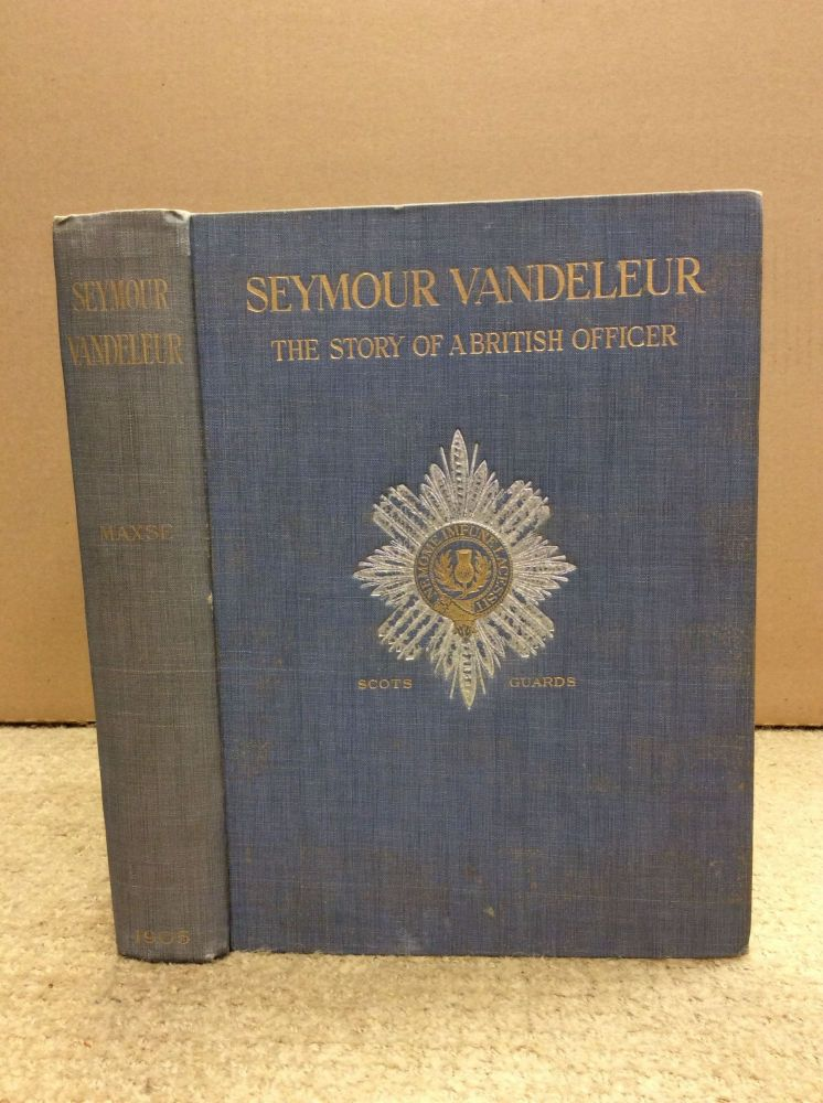 SEYMOUR VANDELEUR: The Story of a British Officer. Col. F. I. Maxse.