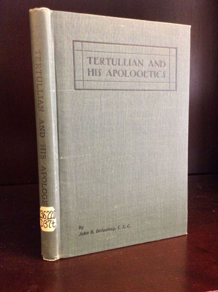 TERTULLIAN AND HIS APOLOGETICS: A Study of Early Christian Thought. John B. Delaunay.