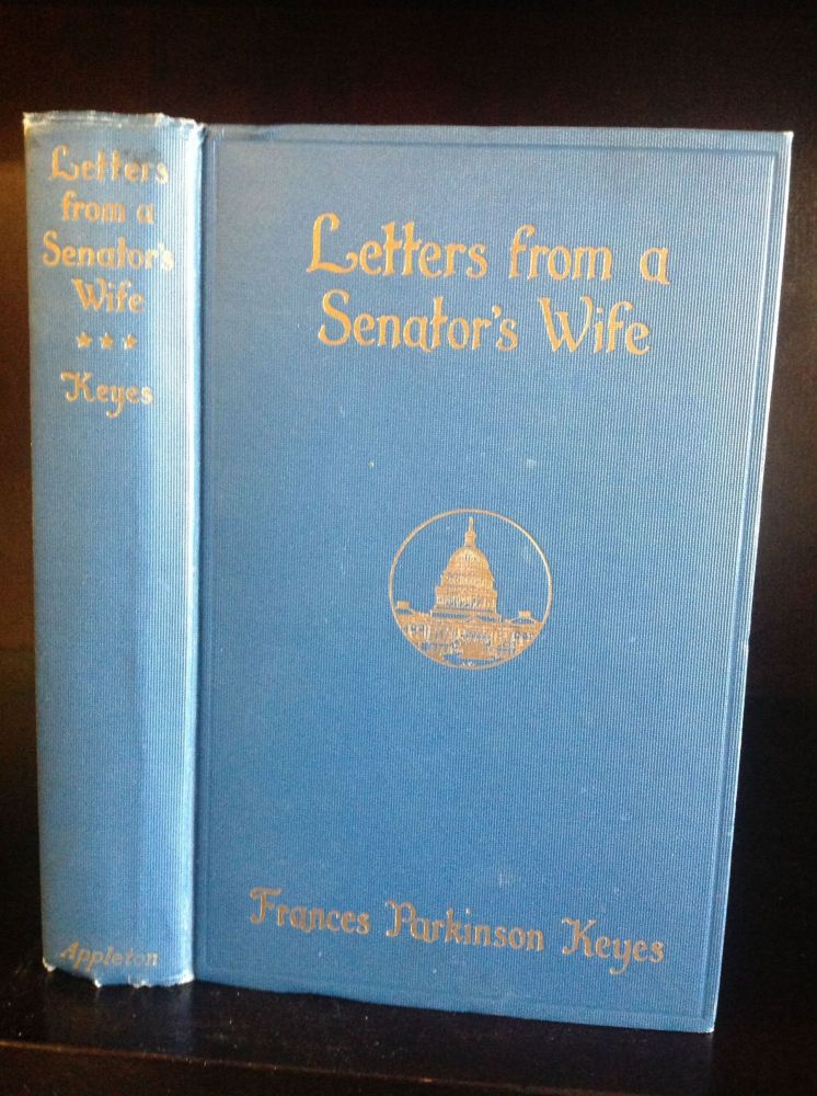 LETTERS FROM A SENATOR'S WIFE. Frances Parkinson Keyes.