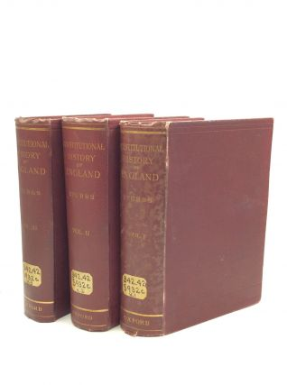 THE CONSTITUTIONAL HISTORY OF ENGLAND: VOLS. I-III [COMPLETE]. William Stubbs