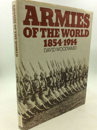 ARMIES OF THE WORLD 1854-1914. David Woodward