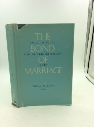 THE BOND OF MARRIAGE: An Ecumenical and Interdisciplinary Study. ed William W. Bassett