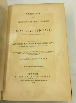 NARRATIVE OF THE EXPEDITION OF AN AMERICAN SQUADRON TO THE CHINA SEAS AND JAPAN Performed in the Years 1852, 1853, and 1854 under the Command of Commodore M.C. Perry, United States Navy